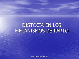 DISTOCIA EN LOS MECANISMOS DE PARTO