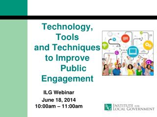Technology, Tools  and Techniques to Improve            Public Engagement