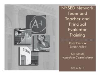 NYSED Network Team and Teacher and Principal Evaluator Training Kate Gerson -Senior Fellow
