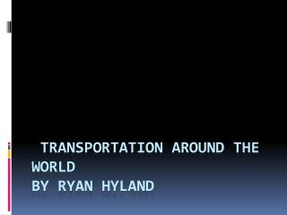 Transportation Around the World by Ryan Hyland