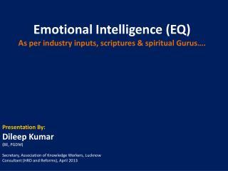 Emotional Intelligence (EQ) A s per industry inputs, scriptures & spiritual Gurus….