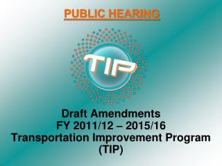 Draft Amendments  FY 2011/12 – 2015/16          Transportation Improvement Program  (TIP)