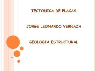 TECTONICA DE PLACAS JORGE LEONARDO VERNAZA GEOLOGIA ESTRUCTURAL