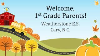 Welcome,  1 st  Grade Parents!