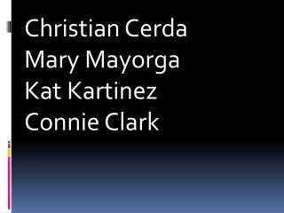 Christian  Cerda Mary  Mayorga Kat  Kartinez Connie Clark