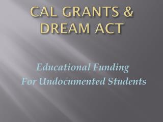 CAL GRANTS & DREAM ACT