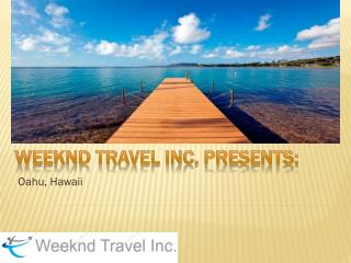 Weeknd  Travel Inc. presents: