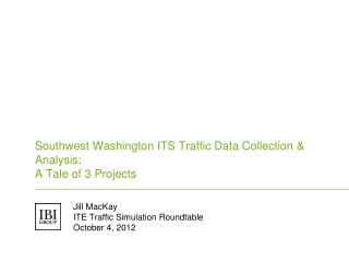 Southwest Washington ITS Traffic Data  Collection & Analysis : A Tale of 3 Projects