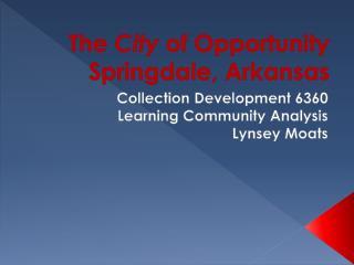 The  City  of Opportunity Springdale, Arkansas