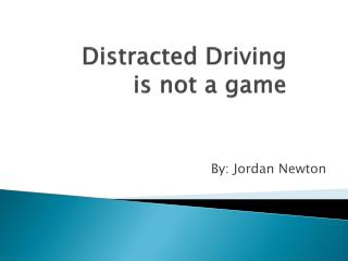 Distracted Driving is not a game