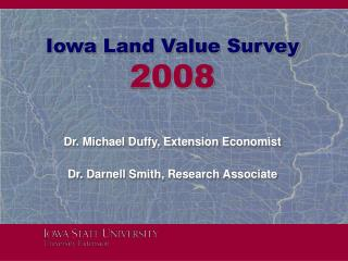 Iowa Land Value Survey 2008  Dr. Michael Duffy, Extension Economist Dr. Darnell Smith, Research Associate