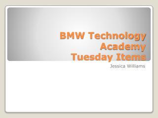 BMW Technology Academy Tuesday Items