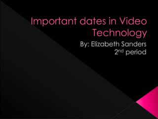 Important dates in Video Technology
