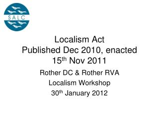 Localism Act Published Dec 2010, enacted 15 th  Nov 2011
