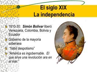 El siglo XIX La independencia