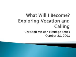 What Will I Become?   Exploring Vocation and Calling