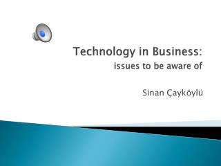 Technology in Business: issues to be aware of