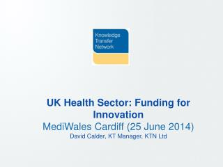 UK Health Sector: Funding for Innovation MediWales Cardiff (25 June 2014)