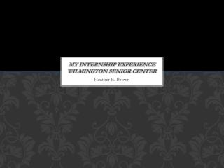My Internship Experience Wilmington Senior Center