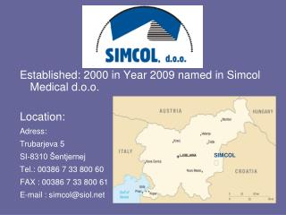 Established: 2000 in Year 2009 named in Simcol Medical d.o.o. Location:  Adress: Trubarjeva 5