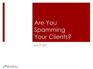 Are You Spamming  Your Clients?
