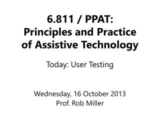 6.811 /  PPAT: Principles and Practice of Assistive Technology
