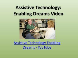 Assistive Technology: Enabling Dreams Video