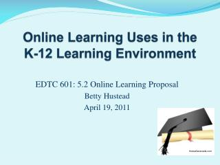 Online Learning Uses in the K-12 Learning Environment