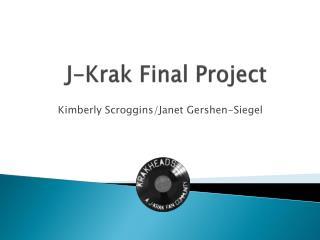 J- Krak  Final Project
