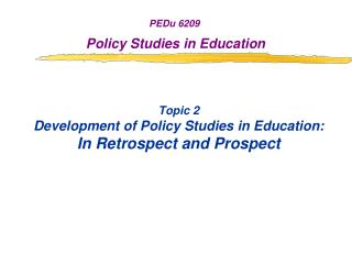 Topic 2 Development of Policy Studies in Education:  In Retrospect and Prospect