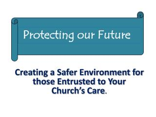 Creating a Safer Environment for  those Entrusted to Your  Church's  Care .
