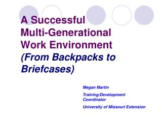 A Successful  Multi-Generational  Work Environment  (From Backpacks to Briefcases)