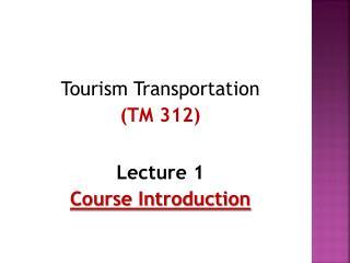 Tourism Transportation (TM  312) Lecture 1 Course Introduction
