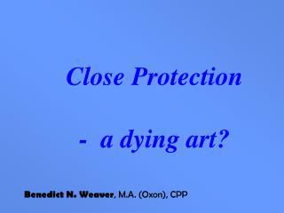 Close Protection -  a dying art?