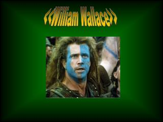 <<William Wallace>>