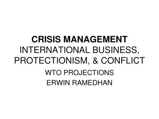 CRISIS MANAGEMENT INTERNATIONAL BUSINESS, PROTECTIONISM, & CONFLICT