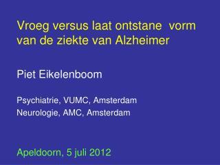 Vroeg versus laat ontstane  vorm van de ziekte van Alzheimer Piet Eikelenboom
