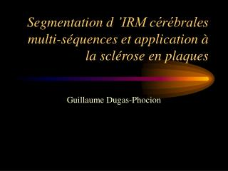 Segmentation d  IRM c r brales multi-s quences et application   la scl rose en plaques
