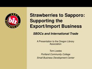 Strawberries to Sapporo: Supporting the Export/Import Business