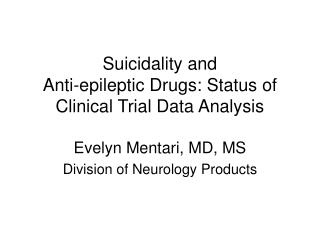 Suicidality and  Anti-epileptic Drugs: Status of Clinical Trial Data Analysis