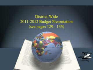 District-Wide 2011-2012 Budget Presentation (see pages 129 - 135)
