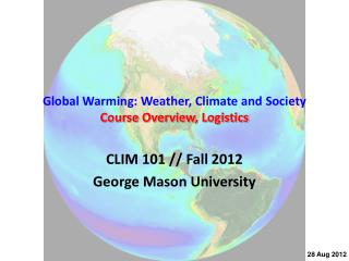 Global Warming: Weather, Climate and  Society Course Overview, Logistics