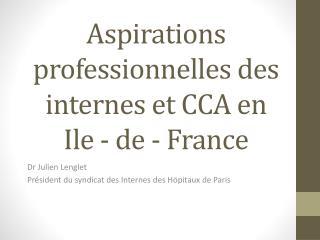 Aspirations professionnelles des internes et CCA en Ile - de - France