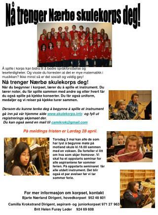 For mer informasjon om korpset, kontakt Bjarte Nærland Dirigent, hovedkorpset  952 48 601