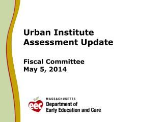 Urban Institute Assessment Update Fiscal Committee May 5, 2014