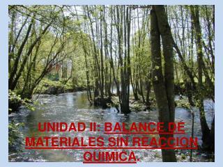 UNIDAD II:  BALANCE DE MATERIALES SIN REACCION QUIMICA .