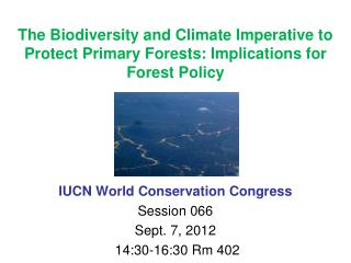 The Biodiversity and Climate Imperative to Protect Primary Forests: Implications for Forest Policy