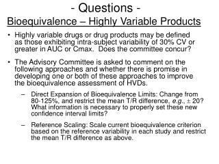 - Questions - Bioequivalence – Highly Variable Products