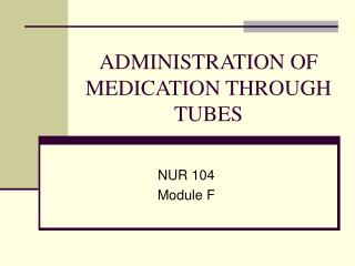 ADMINISTRATION OF MEDICATION THROUGH TUBES