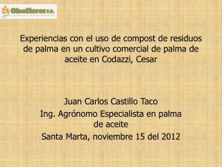 Juan Carlos Castillo Taco Ing. Agrónomo Especialista en palma de aceite
